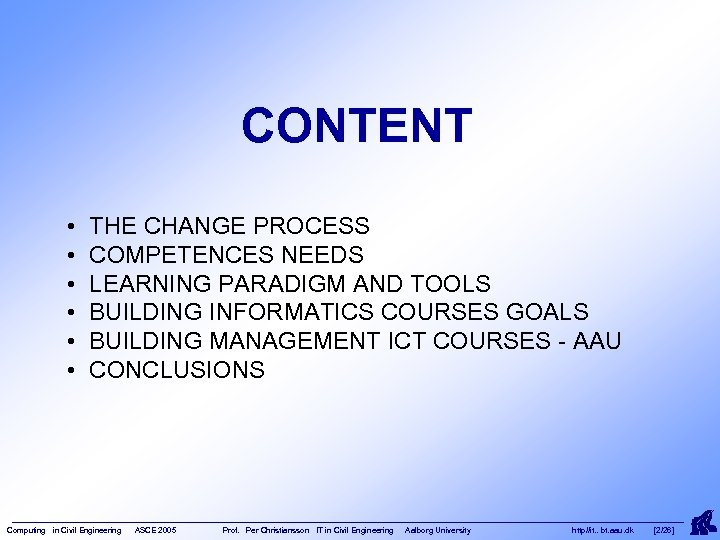 CONTENT • • • THE CHANGE PROCESS COMPETENCES NEEDS LEARNING PARADIGM AND TOOLS BUILDING