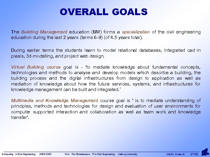 OVERALL GOALS The Building Management education (BM) forms a specialization of the civil engineering