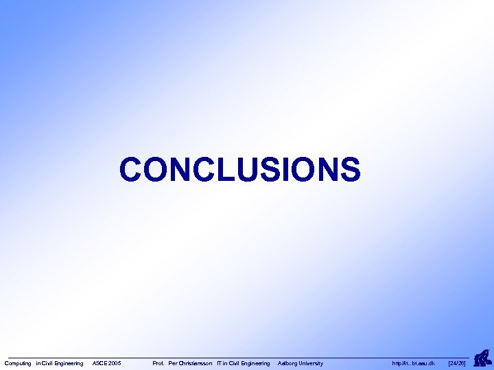 CONCLUSIONS Computing in Civil Engineering ASCE 2005 Prof. Per Christiansson IT in Civil Engineering