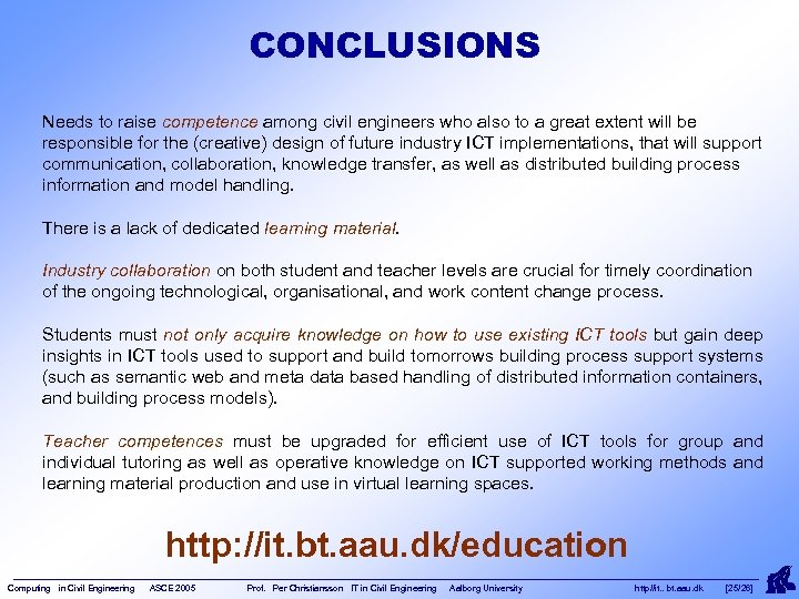 CONCLUSIONS Needs to raise competence among civil engineers who also to a great extent