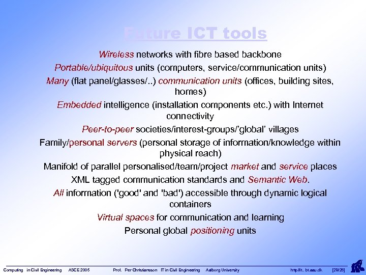 Future ICT tools Wireless networks with fibre based backbone Portable/ubiquitous units (computers, service/communication units)