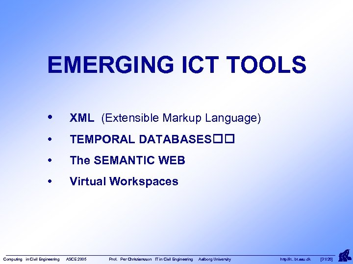 EMERGING ICT TOOLS • XML (Extensible Markup Language) • TEMPORAL DATABASES • The SEMANTIC