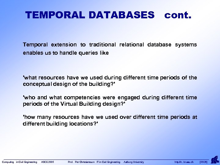 TEMPORAL DATABASES cont. Temporal extension to traditional relational database systems enables us to handle