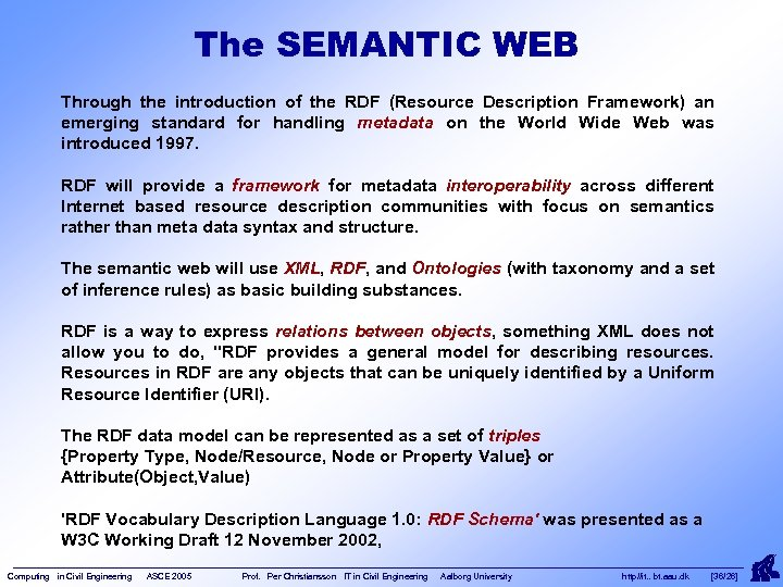The SEMANTIC WEB Through the introduction of the RDF (Resource Description Framework) an emerging