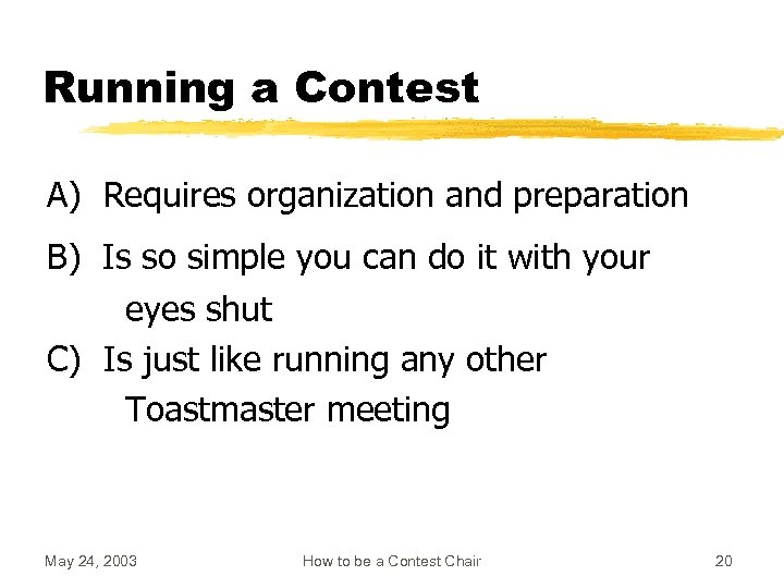 Running a Contest A) Requires organization and preparation B) Is so simple you can
