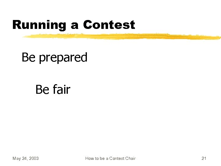 Running a Contest Be prepared Be fair May 24, 2003 How to be a