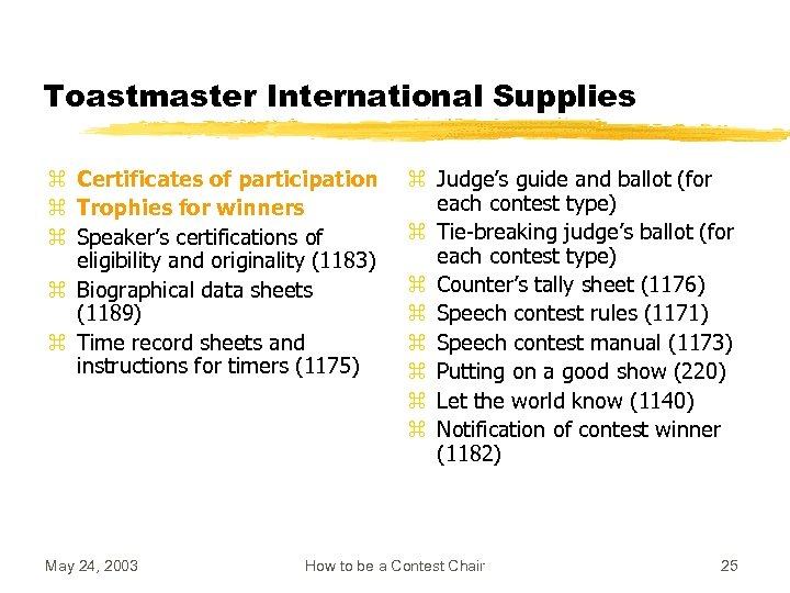 Toastmaster International Supplies z Certificates of participation z Trophies for winners z Speaker's certifications
