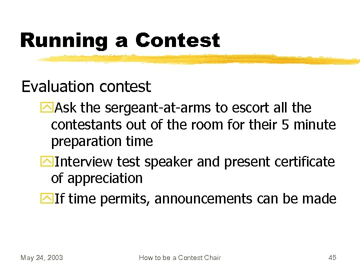 Running a Contest Evaluation contest y. Ask the sergeant-at-arms to escort all the contestants