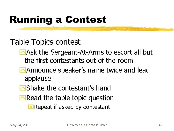 Running a Contest Table Topics contest y. Ask the Sergeant-At-Arms to escort all but