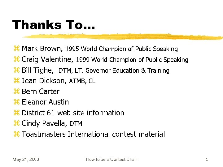 Thanks To… z Mark Brown, 1995 World Champion of Public Speaking z Craig Valentine,