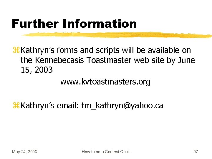 Further Information z Kathryn's forms and scripts will be available on the Kennebecasis Toastmaster