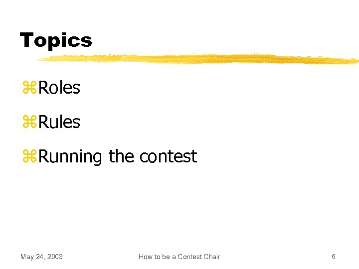 Topics z. Roles z. Running the contest May 24, 2003 How to be a