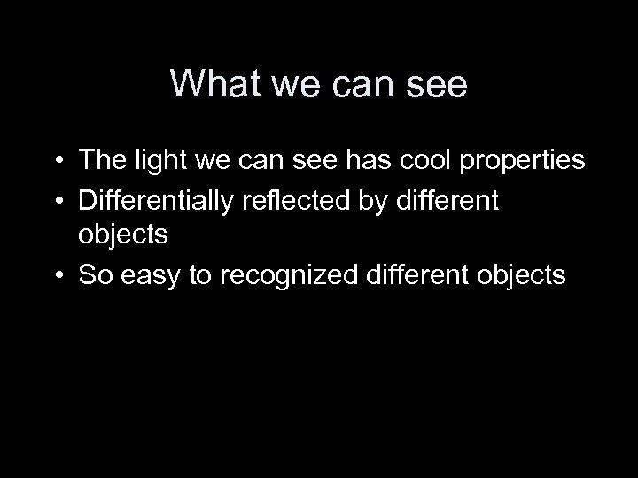 What we can see • The light we can see has cool properties •