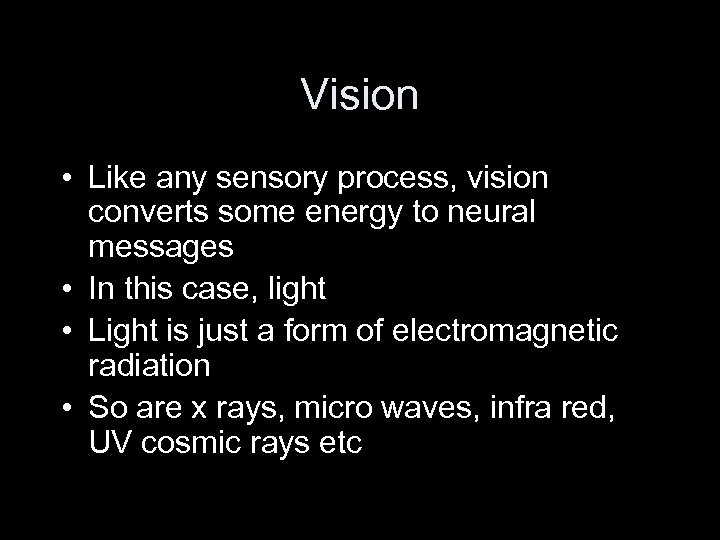 Vision • Like any sensory process, vision converts some energy to neural messages •