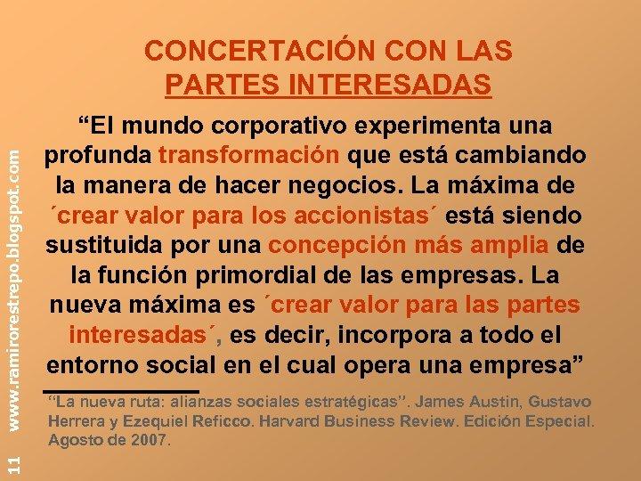 """11 www. ramirorestrepo. blogspot. com CONCERTACIÓN CON LAS PARTES INTERESADAS """"El mundo corporativo experimenta"""