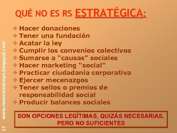 17 www. ramirorestrepo. blogspot. com QUÉ NO ES RS ESTRATÉGICA: Hacer donaciones Tener una