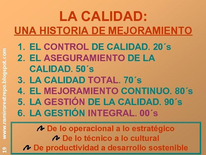 LA CALIDAD: 19 www. ramirorestrepo. blogspot. com UNA HISTORIA DE MEJORAMIENTO 1. EL CONTROL