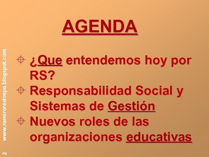 2 www. ramirorestrepo. blogspot. com AGENDA ¿Que entendemos hoy por RS? Responsabilidad Social y