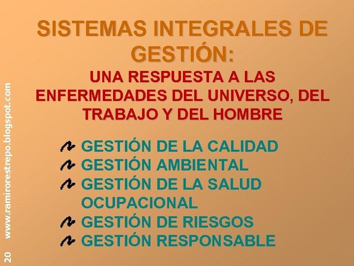 20 www. ramirorestrepo. blogspot. com SISTEMAS INTEGRALES DE GESTIÓN: UNA RESPUESTA A LAS ENFERMEDADES