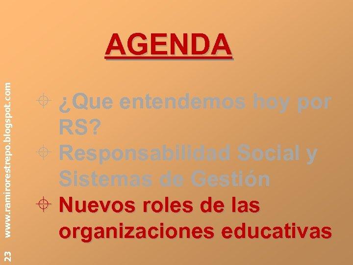 23 www. ramirorestrepo. blogspot. com AGENDA ¿Que entendemos hoy por RS? Responsabilidad Social y