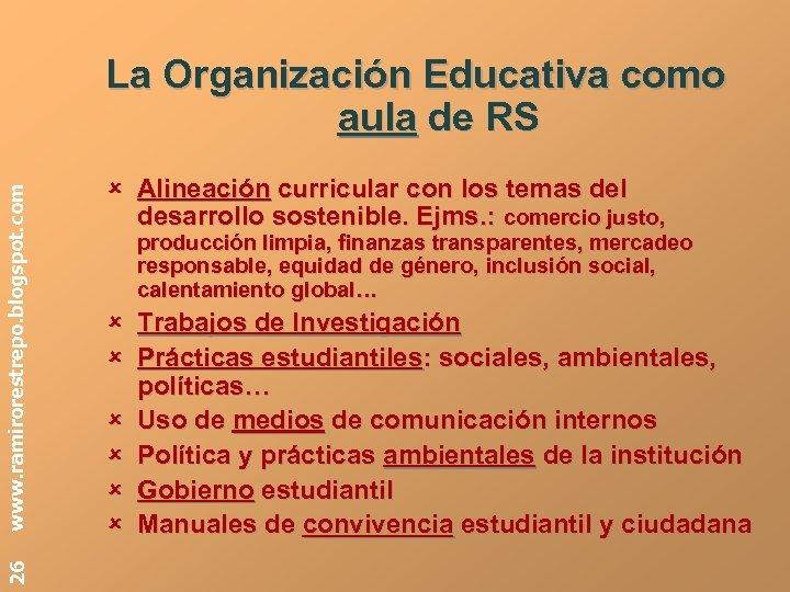 26 www. ramirorestrepo. blogspot. com La Organización Educativa como aula de RS Alineación curricular