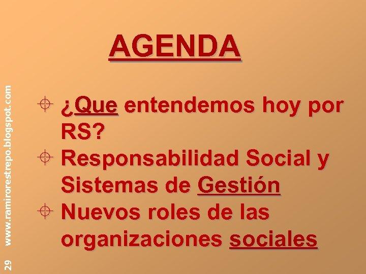 29 www. ramirorestrepo. blogspot. com AGENDA ¿Que entendemos hoy por RS? Responsabilidad Social y