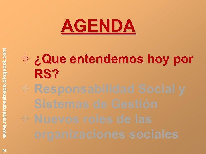 3 www. ramirorestrepo. blogspot. com AGENDA ¿Que entendemos hoy por RS? Responsabilidad Social y