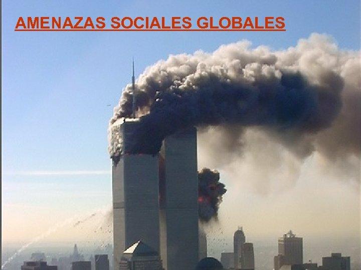 31 www. ramirorestrepo. blogspot. com AMENAZAS SOCIALES GLOBALES