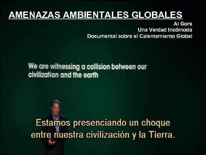 AMENAZAS AMBIENTALES GLOBALES 32 www. ramirorestrepo. blogspot. com Al Gore Una Verdad Incómoda Documental