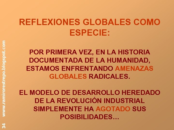 34 www. ramirorestrepo. blogspot. com REFLEXIONES GLOBALES COMO ESPECIE: POR PRIMERA VEZ, EN LA