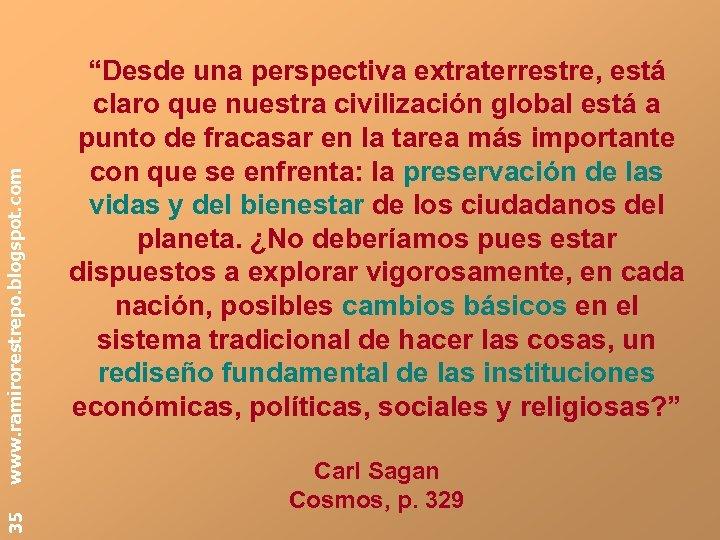 """www. ramirorestrepo. blogspot. com 35 """"Desde una perspectiva extraterrestre, está claro que nuestra civilización"""