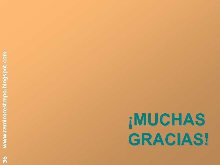 36 www. ramirorestrepo. blogspot. com ¡MUCHAS GRACIAS!
