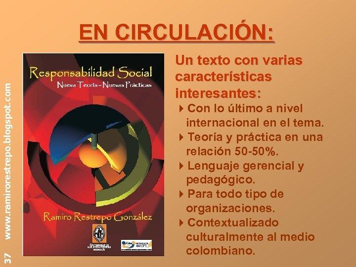 37 www. ramirorestrepo. blogspot. com EN CIRCULACIÓN: Un texto con varias características interesantes: 4