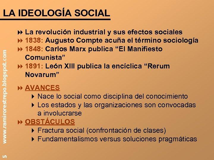 5 www. ramirorestrepo. blogspot. com LA IDEOLOGÍA SOCIAL 8 La revolución industrial y sus