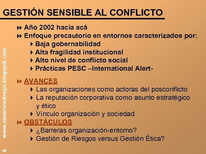 8 www. ramirorestrepo. blogspot. com GESTIÓN SENSIBLE AL CONFLICTO 8 Año 2002 hacia acá