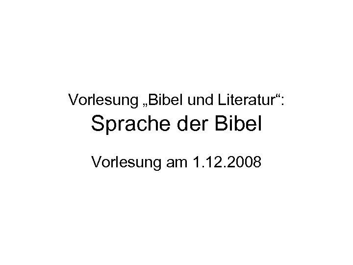 """Vorlesung """"Bibel und Literatur"""": Sprache der Bibel Vorlesung am 1. 12. 2008"""