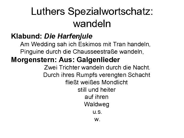 Luthers Spezialwortschatz: wandeln Klabund: Die Harfenjule Am Wedding sah ich Eskimos mit Tran handeln,