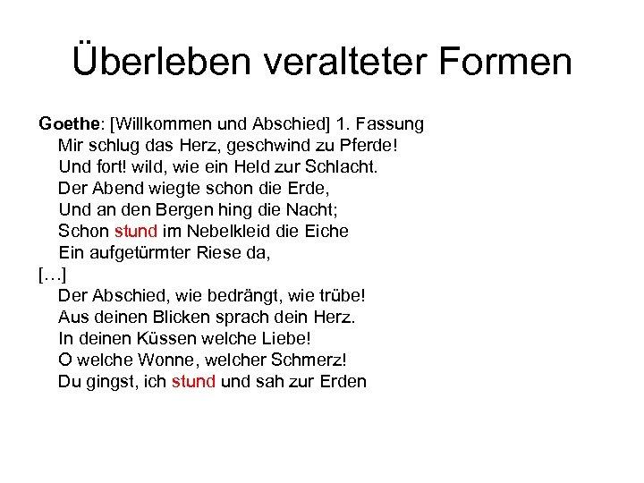 Überleben veralteter Formen Goethe: [Willkommen und Abschied] 1. Fassung Mir schlug das Herz, geschwind