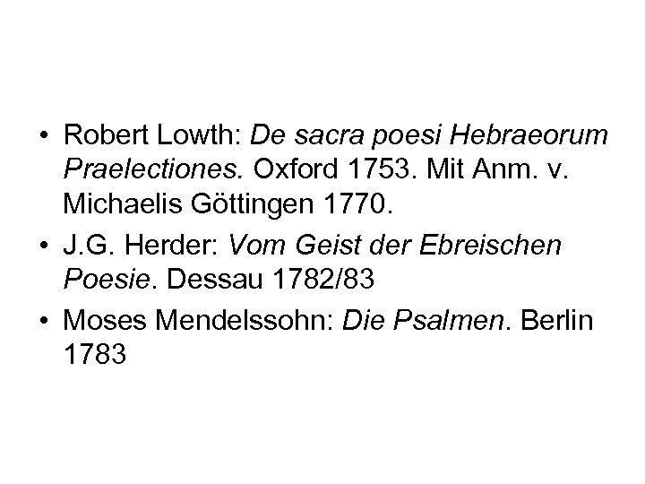• Robert Lowth: De sacra poesi Hebraeorum Praelectiones. Oxford 1753. Mit Anm. v.