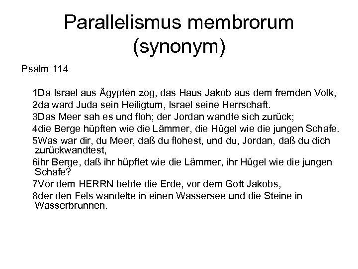 Parallelismus membrorum (synonym) Psalm 114 1 Da Israel aus Ägypten zog, das Haus Jakob