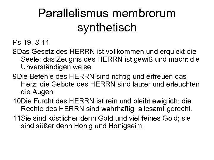 Parallelismus membrorum synthetisch Ps 19, 8 -11 8 Das Gesetz des HERRN ist vollkommen