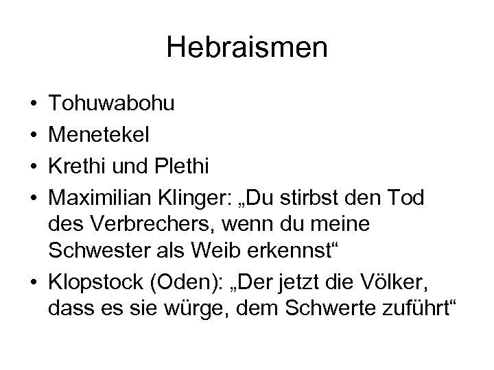 """Hebraismen • • Tohuwabohu Menetekel Krethi und Plethi Maximilian Klinger: """"Du stirbst den Tod"""