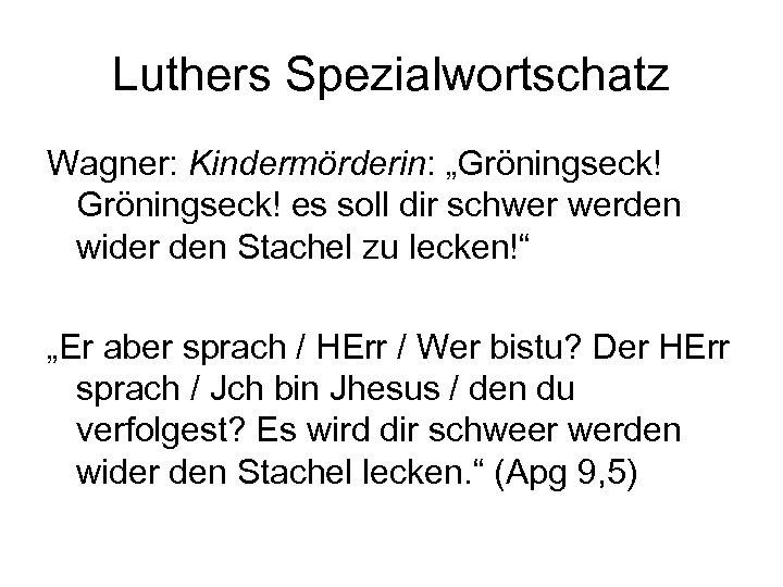 """Luthers Spezialwortschatz Wagner: Kindermörderin: """"Gröningseck! es soll dir schwer werden wider den Stachel zu"""