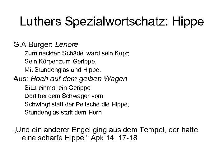 Luthers Spezialwortschatz: Hippe G. A. Bürger: Lenore: Zum nackten Schädel ward sein Kopf; Sein