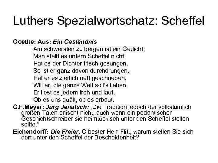 Luthers Spezialwortschatz: Scheffel Goethe: Aus: Ein Geständnis Am schwersten zu bergen ist ein Gedicht;