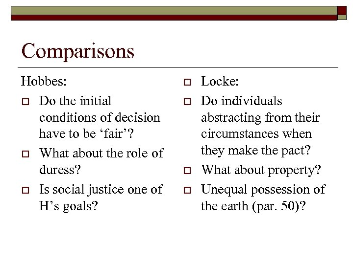 Comparisons Hobbes: o Do the initial conditions of decision have to be 'fair'? o