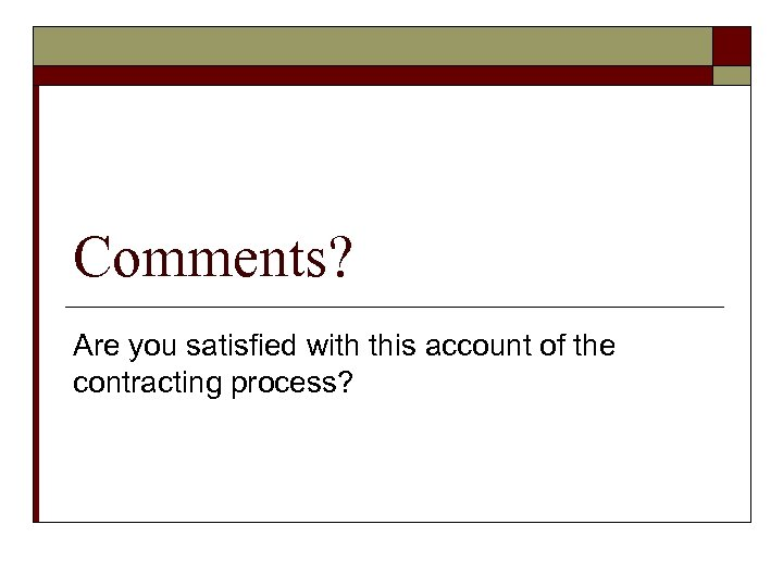 Comments? Are you satisfied with this account of the contracting process?