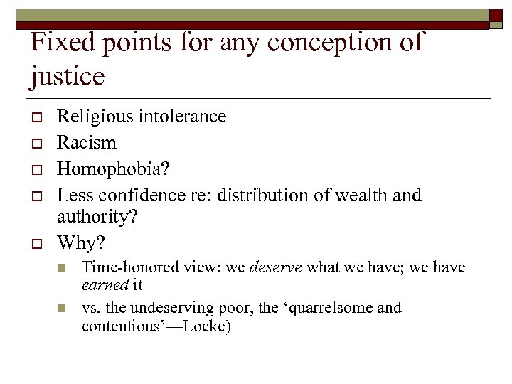 Fixed points for any conception of justice o o o Religious intolerance Racism Homophobia?