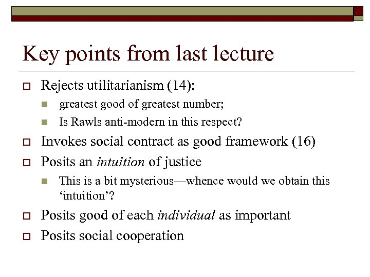 Key points from last lecture o Rejects utilitarianism (14): n n o o Invokes