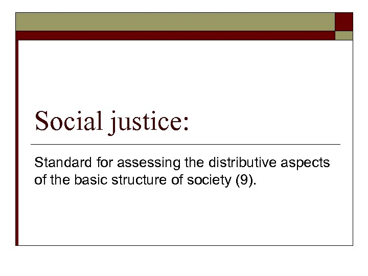 Social justice: Standard for assessing the distributive aspects of the basic structure of society